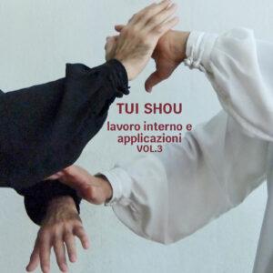 Tui Shou (Vol.3) Lavoro interno e le sue applicazioni
